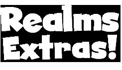 Realms Extras!